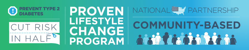 Prevent Type 2 Diabetes, cut risk in half with proven lifestyle change program, National Partnership Community-Based
